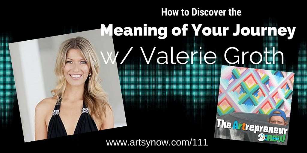 111: How to Discover the Meaning of Your Journey w/ Valerie Groth